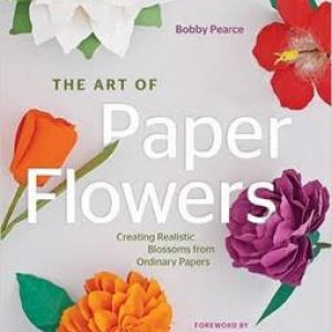 THE ART OF PAPER FLOWERS